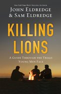 Killing Lions: A Guide Through the Trials Young Men Face Paperback