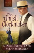The Amish Clockmaker (#03 in The Men Of Lancaster County Series) Paperback