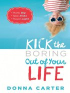 Kick the Boring Out of Your Life Paperback