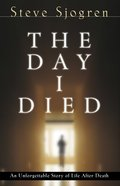 The Day I Died: An Unforgettable Story of Life After Death Paperback