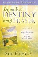 Define Your Destiny Through Prayer: Your Journey to Divine Revelation Paperback