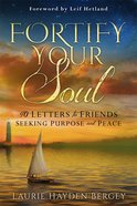 Fortify Your Soul: 40 Letters to Friends Seeking Purpose and Peace Paperback