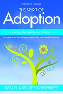 The Spirit of Adoption: Winning the Battle For the Children eBook