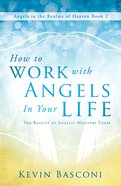 How to Work With Angels in Your Life (#01 in Dancing With Angels Series) eBook