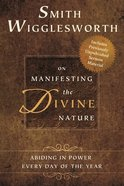Smith Wigglesworth on Manifesting the Divine Nature eBook