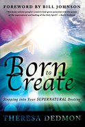 Born to Create: Stepping Into Your Supernatural Destiny eBook