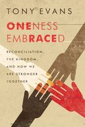 Oneness Embraced: Reconciliation, the Kingdom, and How We Are Stronger Together Paperback