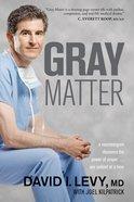 Gray Matter: A Neurosurgeon Discovers the Power of Prayer eBook