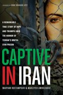 Captive in Iran: A Remarkable True Story of Hope and Triumph Amid the Horror of Tehran's Brutal Evin Prison eBook