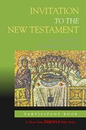 Invitation to the New Testament: Participant Book (Disciple Short-term Studies Series) eBook