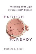 Enough Already: Winning Your Ugly Struggle With Beauty Paperback