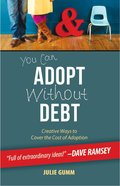 You Can Adopt Without Debt: Creative Ways to Cover the Cost of Adoption Paperback