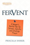 Fervent: A Woman's Guide to Serious, Specific and Strategic Prayer