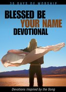 Blessed Be Your Name (30 Days Of Worship Series) eBook