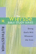 Ruth & Esther (Wiersbe Bible Study Series)