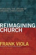 Reimagining Church: Pursuing the Dream of Organic Christianity eBook