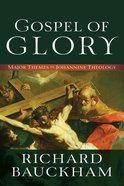 Gospel of Glory: Major Themes in Johannine Theology eBook