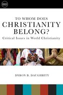 To Whom Does Christianity Belong?: Critical Issues in World Christianity (Understanding World Christianity Series) Paperback