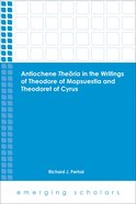 Antiochene Theoria in the Writings of Theodore of Mopsuestia and Theodoret of Cyrus (Emerging Scholars Series) Paperback