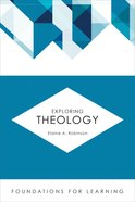 Exploring Theology (Foundations For Leaning Series) Paperback
