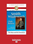 Smith Wigglesworth: Only Believe (Spirit-filled Classics Series) eBook