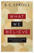 What We Believe: Understanding and Confessing the Apostles' Creed eBook
