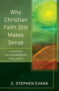 Why Christian Faith Still Makes Sense - a Response to Contemporary Challenges (Acadia Studies In Bible And Theology Series) eBook