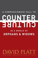 A Compassionate Call to Counter Culture in a World of Orphans and Widows eBook