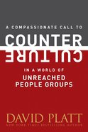 A Compassionate Call to Counter Culture in a World of Unreached People Groups Paperback