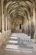 The Outrageous Idea of the Missional Professor Paperback