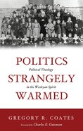 Politics Strangely Warmed Paperback