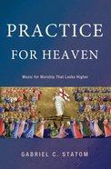 Practice For Heaven Paperback