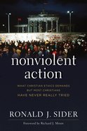Nonviolent Action: What Christian Ethics Demands But Most Christians Have Never Really Tried Paperback