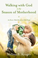 Walking With God in the Season of Motherhood eBook