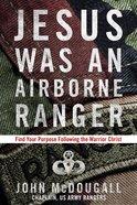 Jesus Was An Airborne Ranger eBook