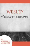 Wesley For Armchair Theologians (Armchair Theologians Series) eBook