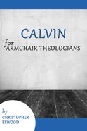 Calvin For Armchair Theologians (Armchair Theologians Series) eBook
