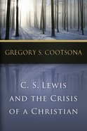 C. S. Lewis and the Crisis of a Christian eBook