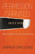 Permission Granted--Take the Bible Into Your Own Hands eBook