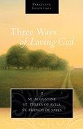 Three Ways of Loving God (Paraclete Essentials Series) Paperback