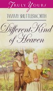 A Different Kind of Heaven (#308 in Heartsong Series) eBook