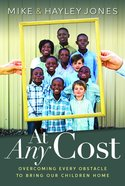 At Any Cost: Overcoming Every Obstacle to Bring Our Children Home Paperback