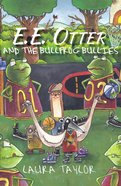 E.E. Otter and the Bullfrog Bullies Paperback