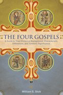 Four Gospels: The a Guide to Their Historical Background, Characteristic Differences, and Timeless Significance eBook