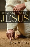 There's No One Like Jesus Paperback