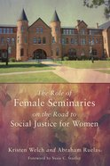 The Role of Female Seminaries on the Road to Social Justice For Women Paperback