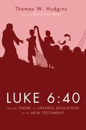 Luke 6: 40 and the Theme of Likeness Education in the New Testament Paperback