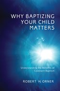Why Baptizing Your Child Matters Paperback