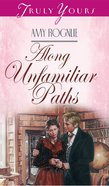 Along Unfamiliar Paths (#275 in Heartsong Series) eBook