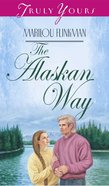 The Alaskan Way (#258 in Heartsong Series) eBook